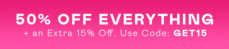 50% off everything + extra 15% off with code GET15