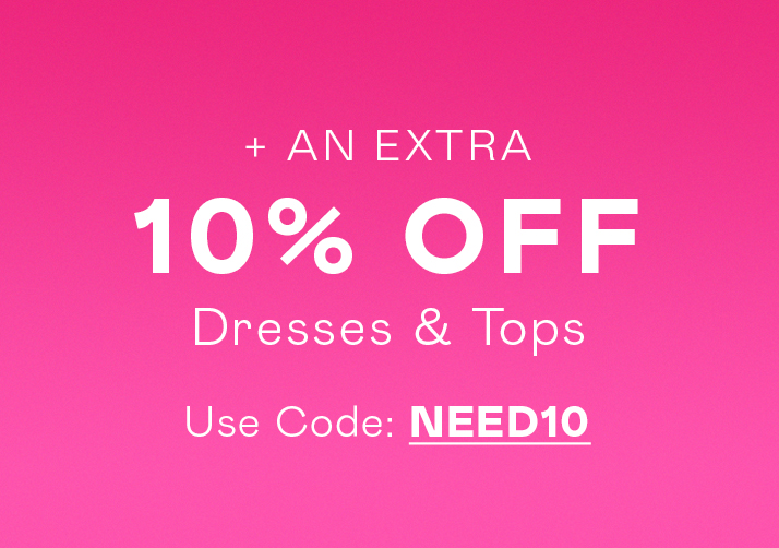 Extra 10% Off Dresses & Tops