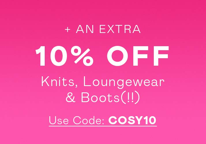 An Extra 10% off Knitwear, Loungewear and Boots