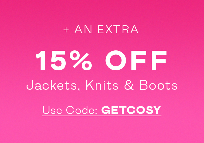 An extra 15% off Jackets, Knitwear & Boots