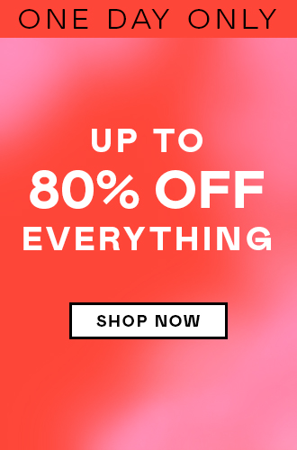 Up to 80% off everything. Shop sale